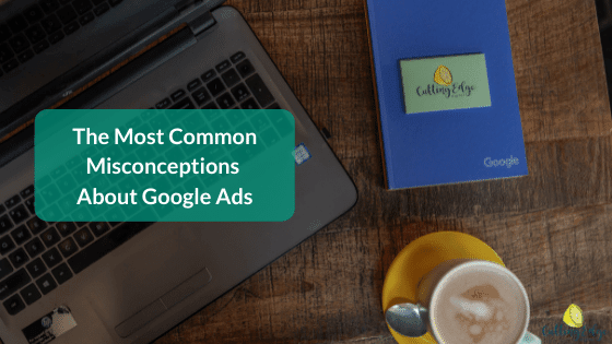 Common Misconceptions About Google Ads - Cutting Edge Digital Perth